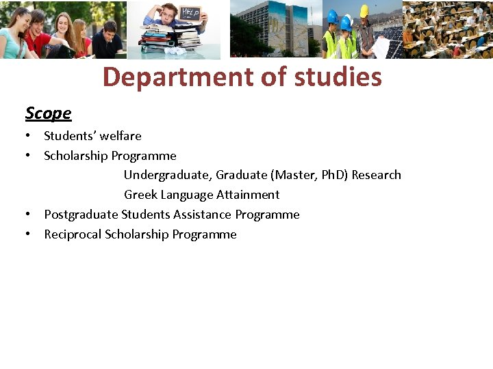 Department of studies Scope • Students' welfare • Scholarship Programme Undergraduate, Graduate (Master, Ph.