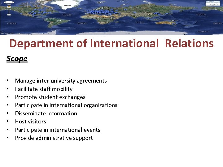 Department of International Relations Scope • • Manage inter-university agreements Facilitate staff mobility Promote