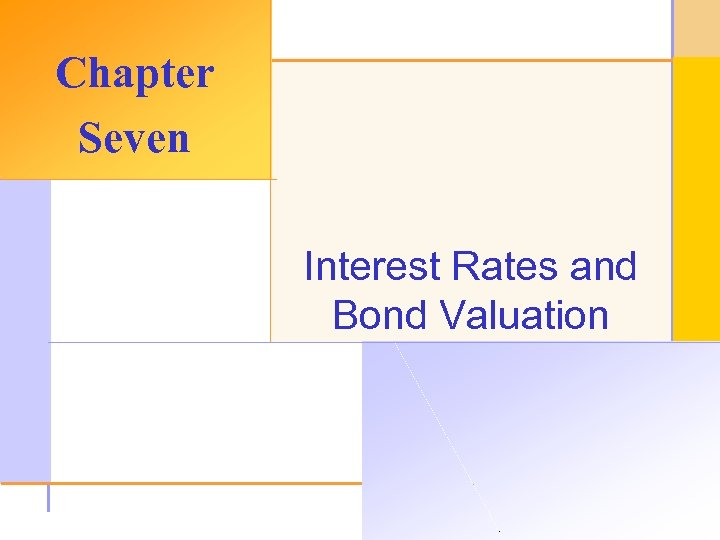 Chapter Seven Interest Rates and Bond Valuation © 2003 The Mc. Graw-Hill Companies, Inc.