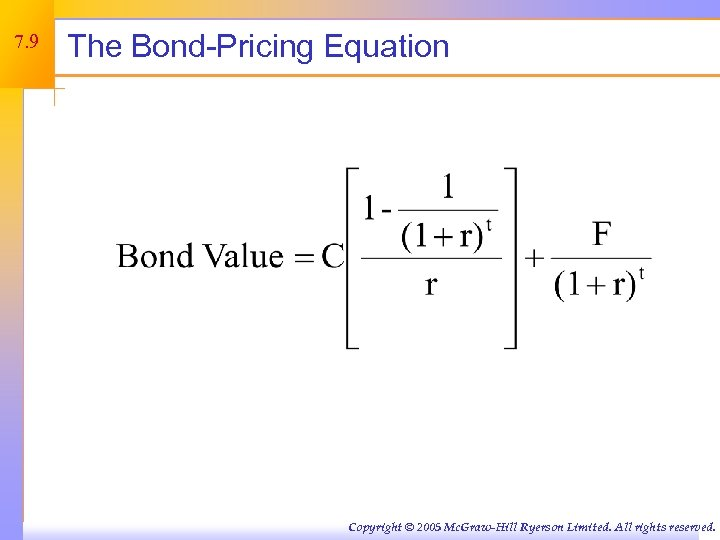 7. 9 The Bond-Pricing Equation Copyright © 2005 Mc. Graw-Hill Ryerson Limited. All rights