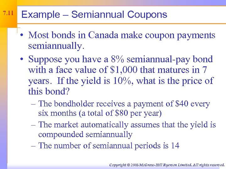 7. 11 Example – Semiannual Coupons • Most bonds in Canada make coupon payments