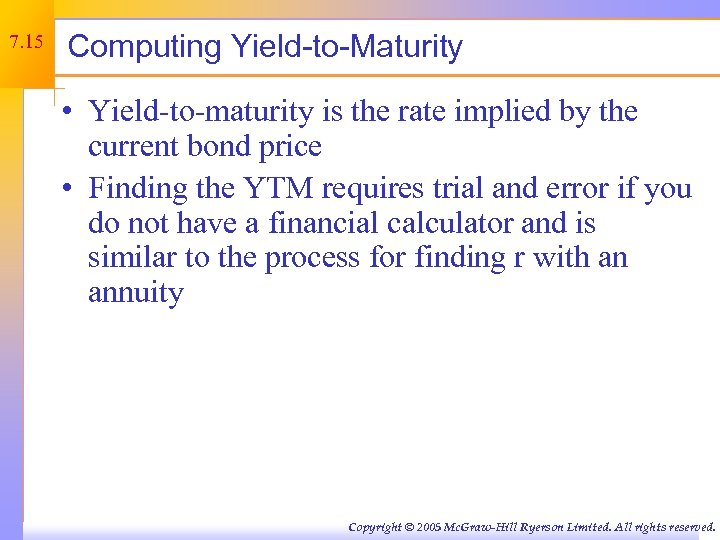 7. 15 Computing Yield-to-Maturity • Yield-to-maturity is the rate implied by the current bond