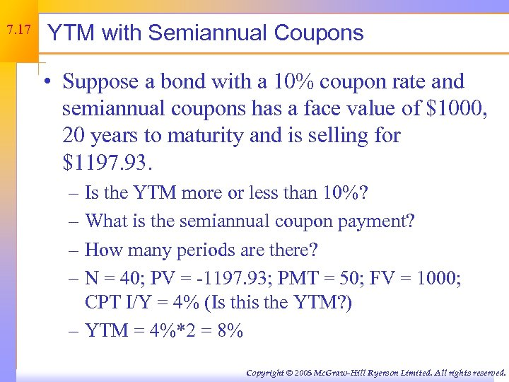 7. 17 YTM with Semiannual Coupons • Suppose a bond with a 10% coupon