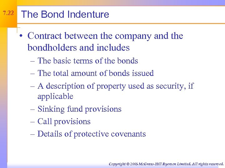 7. 22 The Bond Indenture • Contract between the company and the bondholders and