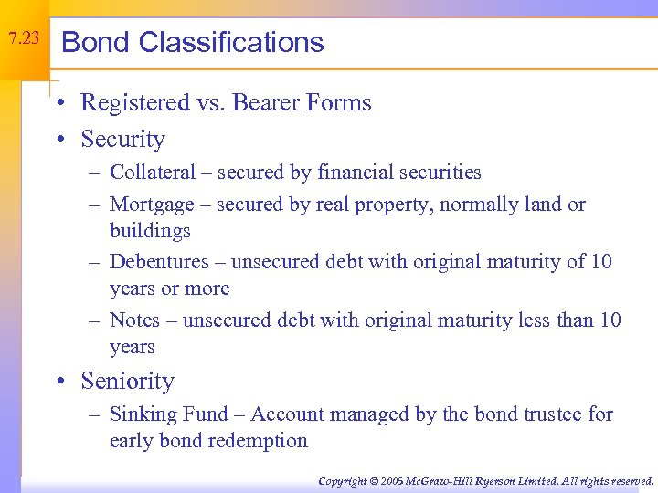 7. 23 Bond Classifications • Registered vs. Bearer Forms • Security – Collateral –