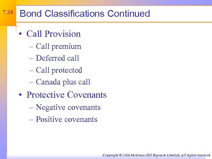 7. 24 Bond Classifications Continued • Call Provision – Call premium – Deferred call