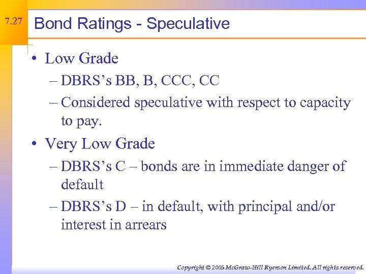 7. 27 Bond Ratings - Speculative • Low Grade – DBRS's BB, B, CCC,