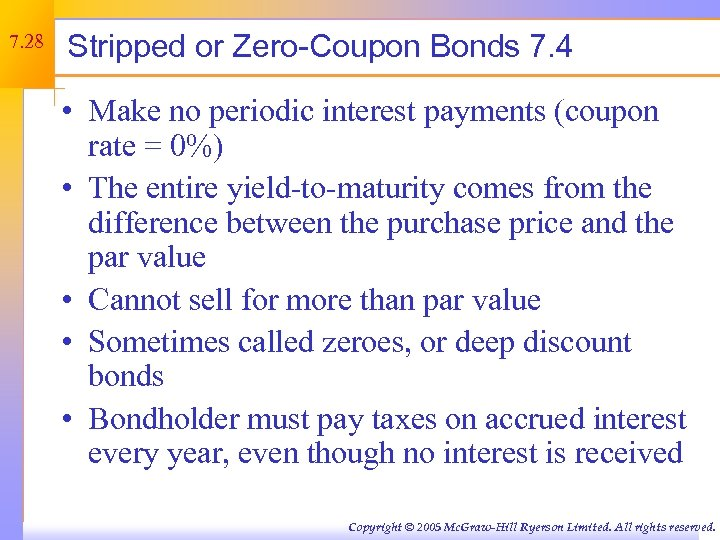 7. 28 Stripped or Zero-Coupon Bonds 7. 4 • Make no periodic interest payments