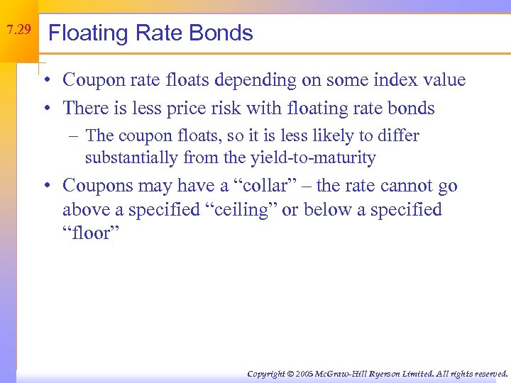7. 29 Floating Rate Bonds • Coupon rate floats depending on some index value