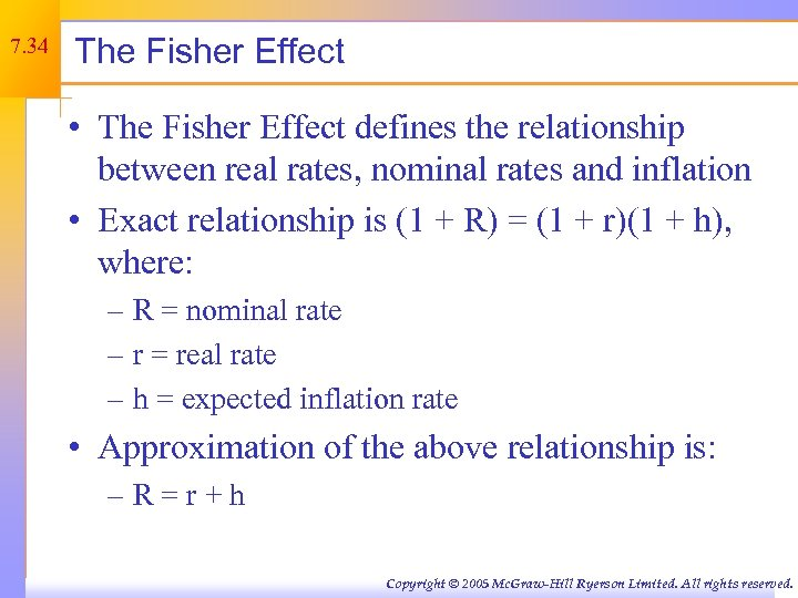 7. 34 The Fisher Effect • The Fisher Effect defines the relationship between real