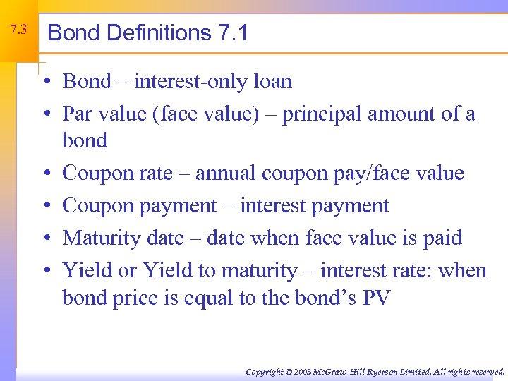 7. 3 Bond Definitions 7. 1 • Bond – interest-only loan • Par value
