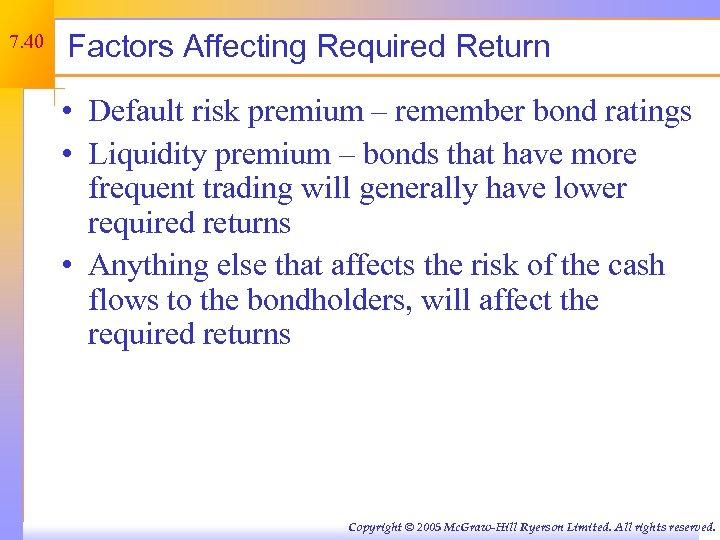 7. 40 Factors Affecting Required Return • Default risk premium – remember bond ratings