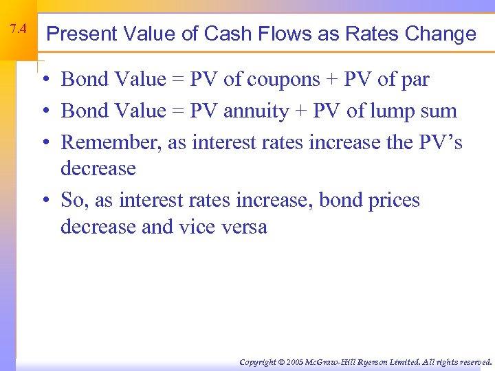 7. 4 Present Value of Cash Flows as Rates Change • Bond Value =