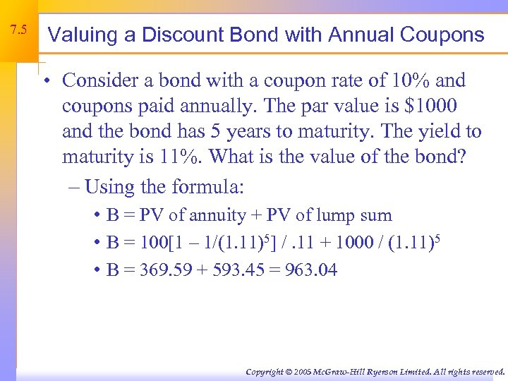 7. 5 Valuing a Discount Bond with Annual Coupons • Consider a bond with