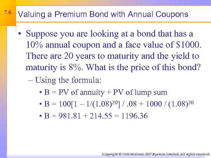 7. 6 Valuing a Premium Bond with Annual Coupons • Suppose you are looking
