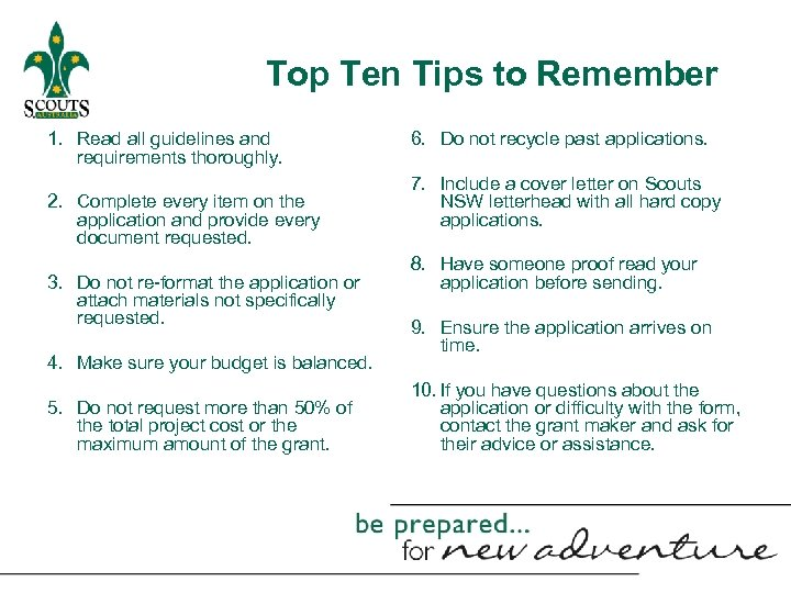 Top Ten Tips to Remember 1. Read all guidelines and requirements thoroughly. 2. Complete