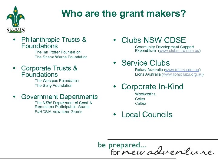 Who are the grant makers? • Philanthropic Trusts & Foundations The Ian Potter Foundation