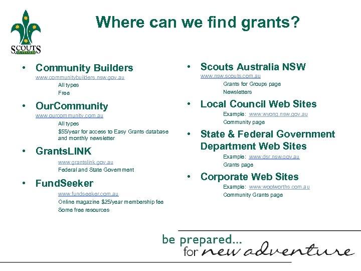 Where can we find grants? • Community Builders www. communitybuilders. nsw. gov. au All