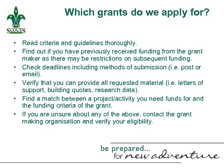 Which grants do we apply for? • Read criteria and guidelines thoroughly. • Find