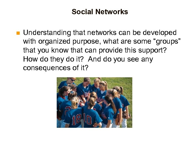 Social Networks n Understanding that networks can be developed with organized purpose, what are