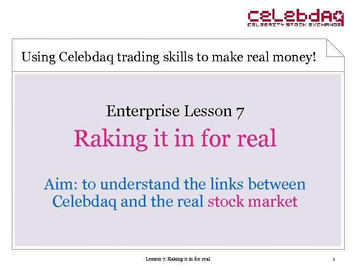 Using Celebdaq trading skills to make real money! Enterprise Lesson 7 Raking it in