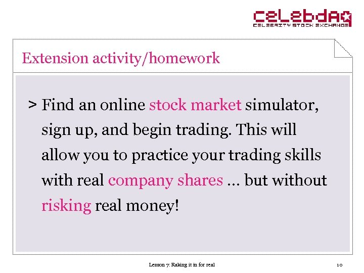 Extension activity/homework > Find an online stock market simulator, sign up, and begin trading.