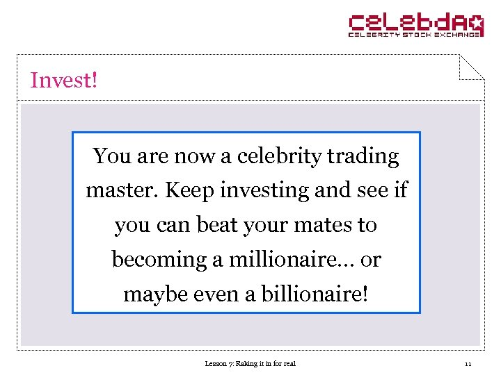 Invest! You are now a celebrity trading master. Keep investing and see if you