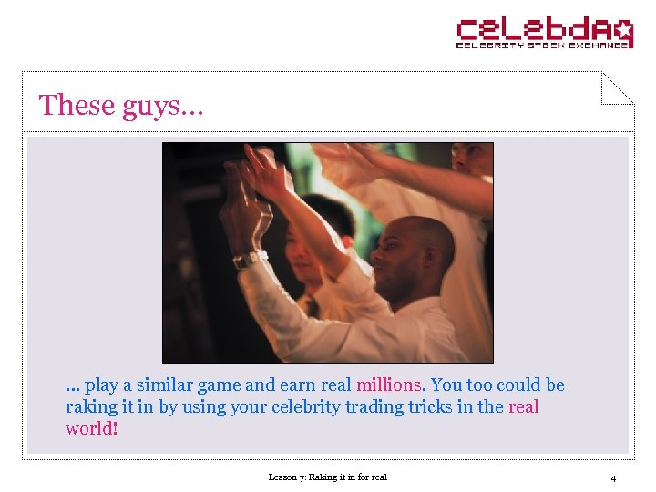 These guys… … play a similar game and earn real millions. You too could