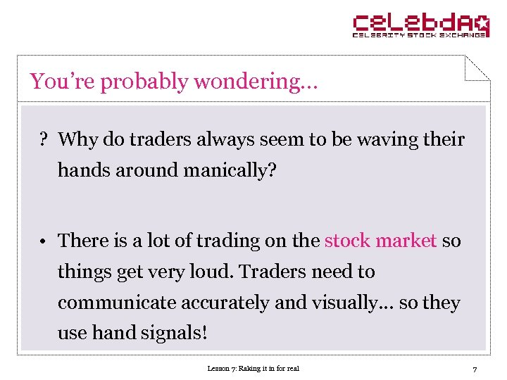 You're probably wondering… ? Why do traders always seem to be waving their hands