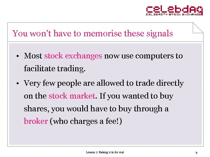 You won't have to memorise these signals • Most stock exchanges now use computers