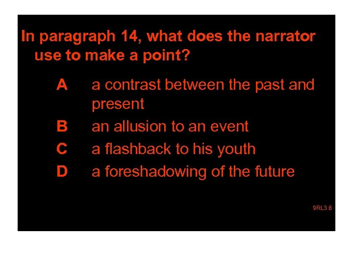 In paragraph 14, what does the narrator use to make a point? A B