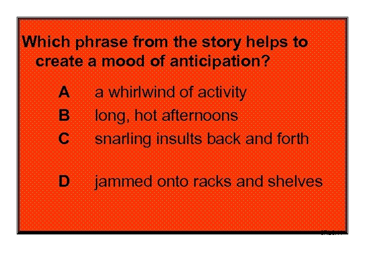 Which phrase from the story helps to create a mood of anticipation? A B