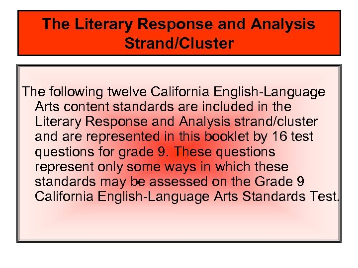 The Literary Response and Analysis Strand/Cluster The following twelve California English-Language Arts content standards