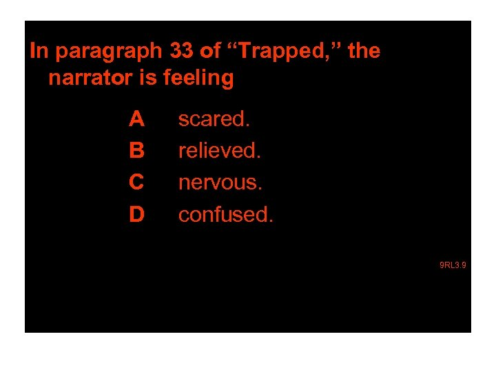 """In paragraph 33 of """"Trapped, """" the narrator is feeling A B C D"""