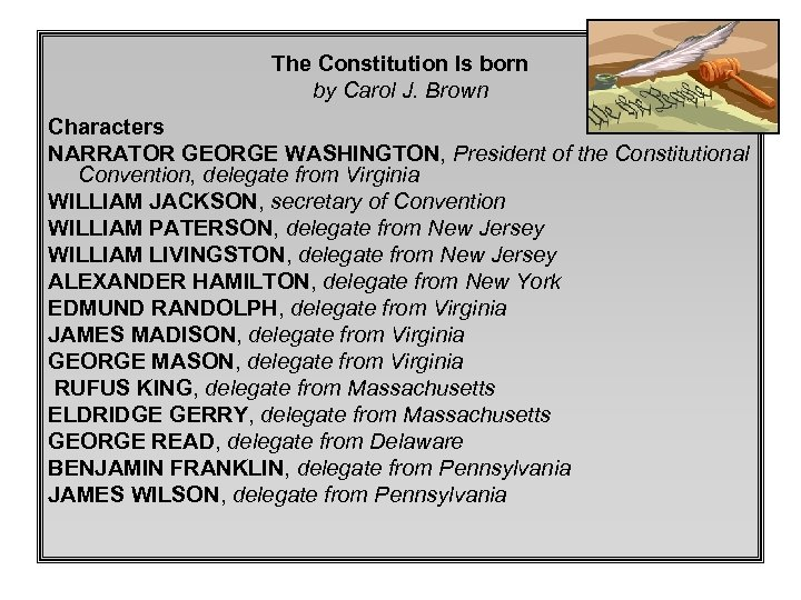 The Constitution Is born by Carol J. Brown Characters NARRATOR GEORGE WASHINGTON, President of