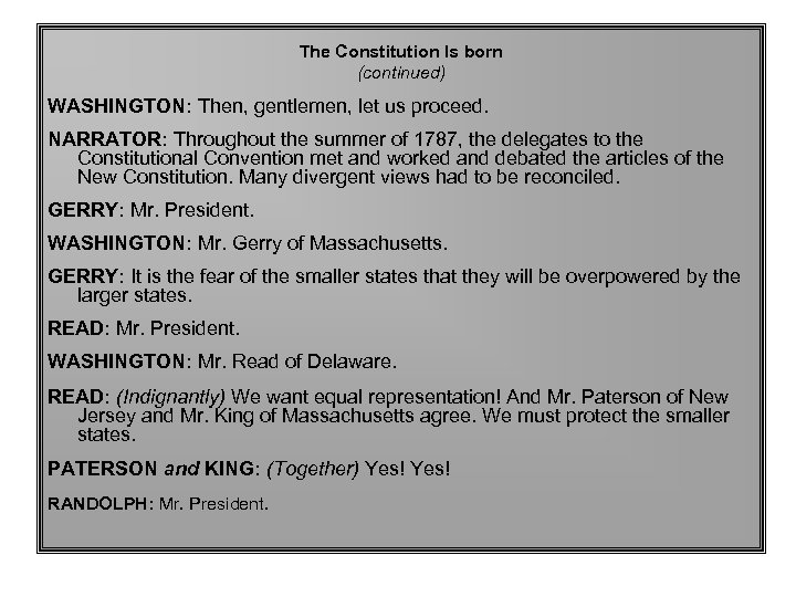 The Constitution Is born (continued) WASHINGTON: Then, gentlemen, let us proceed. NARRATOR: Throughout the