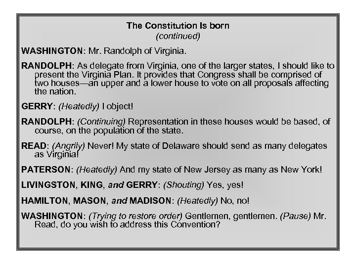 The Constitution Is born (continued) WASHINGTON: Mr. Randolph of Virginia. RANDOLPH: As delegate from