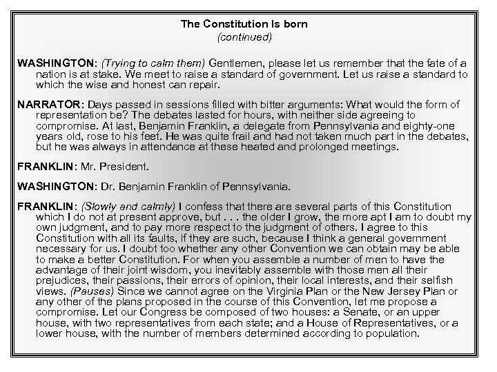 The Constitution Is born (continued) WASHINGTON: (Trying to calm them) Gentlemen, please let us