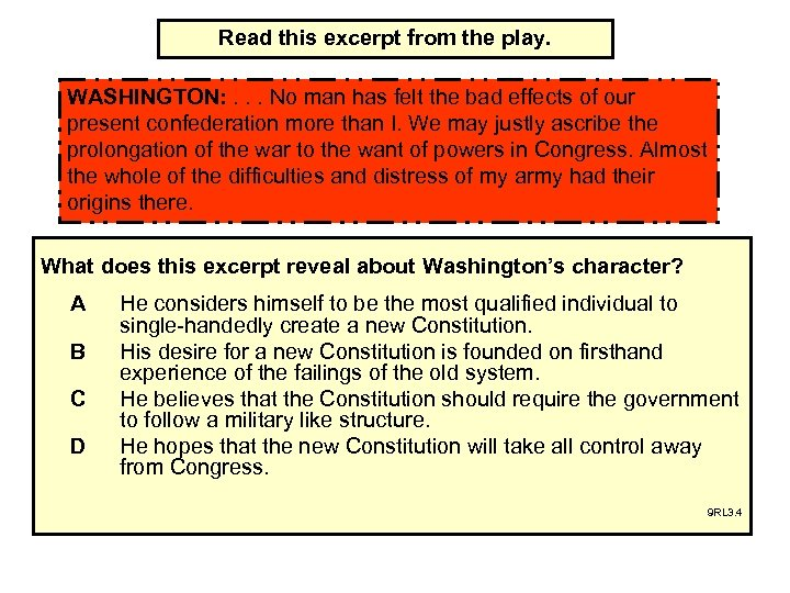 Read this excerpt from the play. WASHINGTON: . . . No man has felt