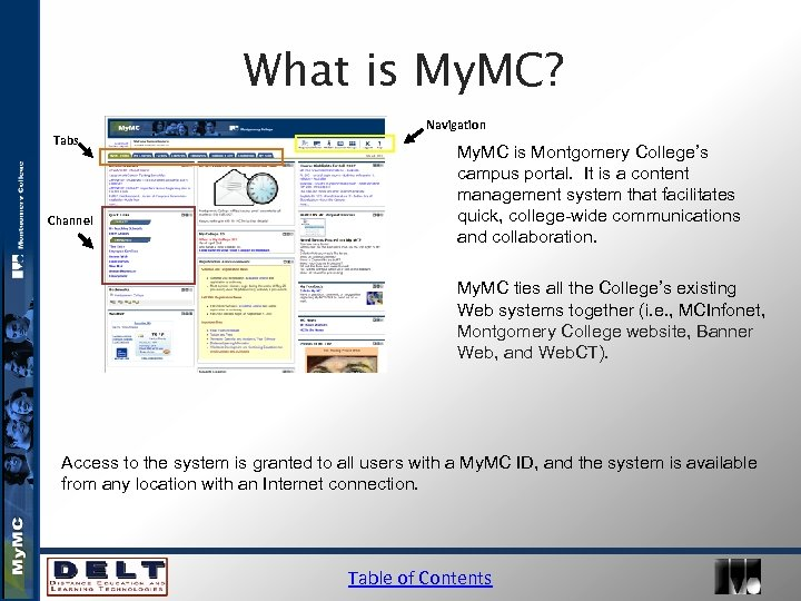 What is My. MC? Tabs Channel Navigation My. MC is Montgomery College's campus portal.