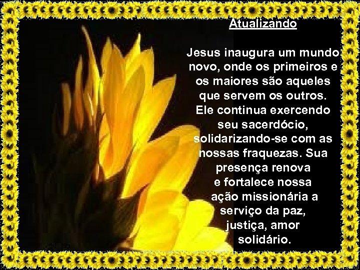 Atualizando Jesus inaugura um mundo novo, onde os primeiros e os maiores são aqueles