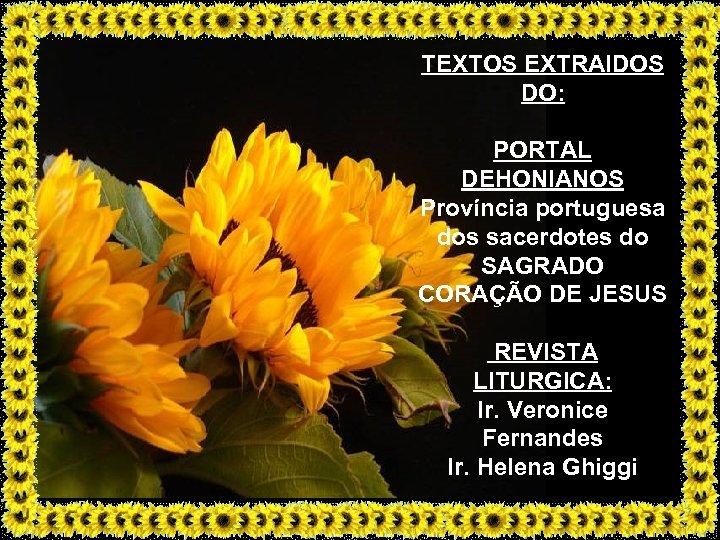 TEXTOS EXTRAIDOS DO: PORTAL DEHONIANOS Província portuguesa dos sacerdotes do SAGRADO CORAÇÃO DE JESUS