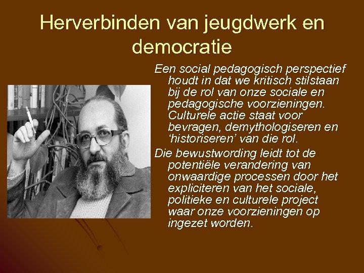 Herverbinden van jeugdwerk en democratie Een social pedagogisch perspectief houdt in dat we kritisch