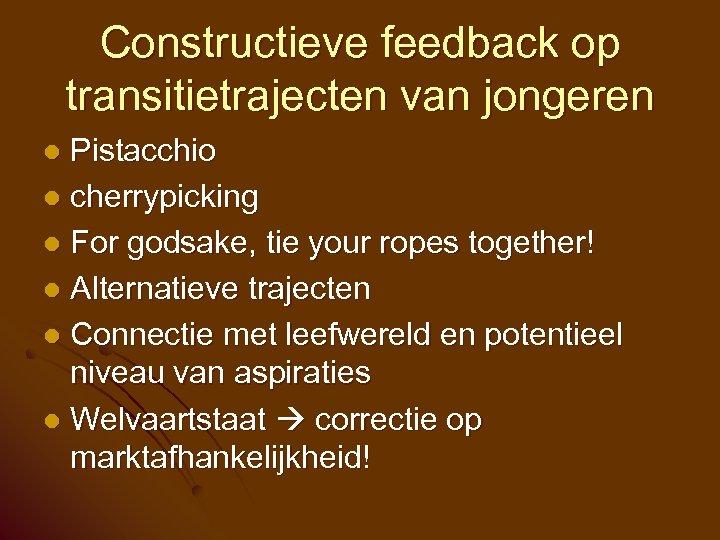 Constructieve feedback op transitietrajecten van jongeren Pistacchio l cherrypicking l For godsake, tie your