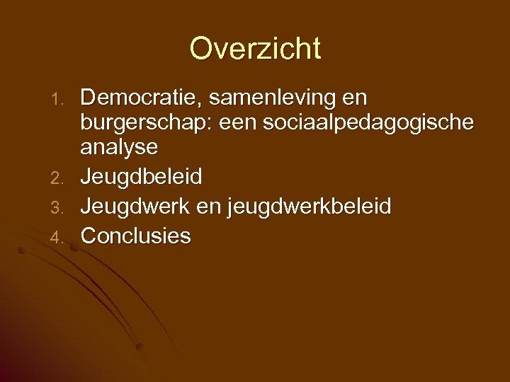 Overzicht 1. 2. 3. 4. Democratie, samenleving en burgerschap: een sociaalpedagogische analyse Jeugdbeleid Jeugdwerk