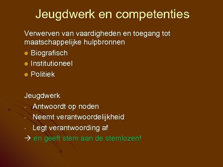 Jeugdwerk en competenties Verwerven vaardigheden en toegang tot maatschappelijke hulpbronnen l Biografisch l Institutioneel
