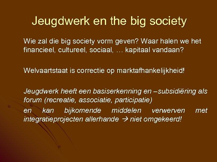 Jeugdwerk en the big society Wie zal die big society vorm geven? Waar halen