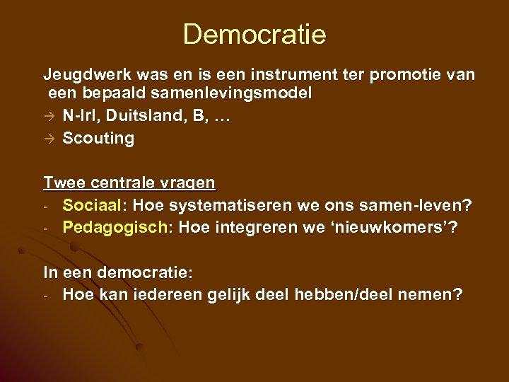 Democratie Jeugdwerk was en is een instrument ter promotie van een bepaald samenlevingsmodel N-Irl,