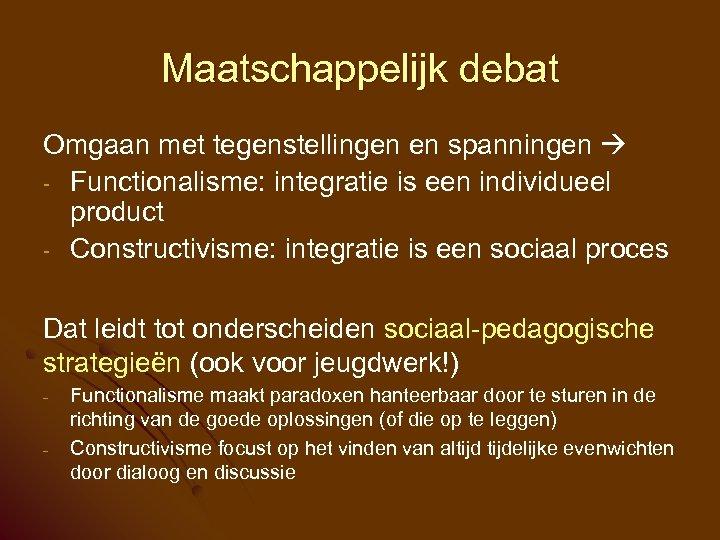 Maatschappelijk debat Omgaan met tegenstellingen en spanningen - Functionalisme: integratie is een individueel product