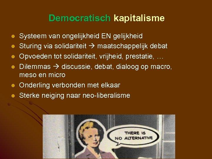 Democratisch kapitalisme l l l Systeem van ongelijkheid EN gelijkheid Sturing via solidariteit maatschappelijk